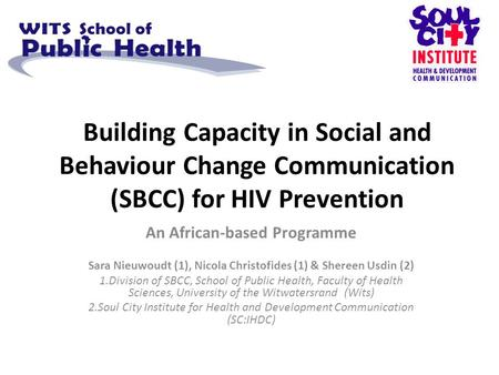 Building Capacity in Social and Behaviour Change Communication (SBCC) for HIV Prevention An African-based Programme Sara Nieuwoudt (1), Nicola Christofides.