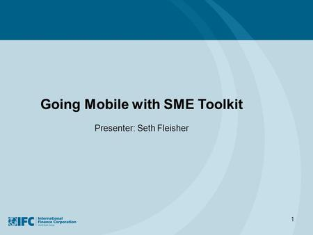 1 Going Mobile with SME Toolkit Presenter: Seth Fleisher.