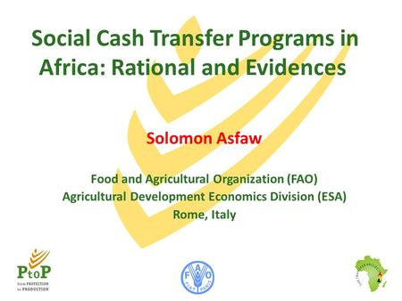 Social Cash Transfer Programs in Africa: Rational and Evidences Solomon Asfaw Food and Agricultural Organization (FAO) Agricultural Development Economics.
