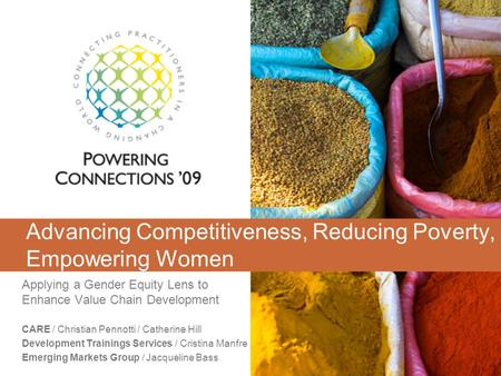 Advancing Competitiveness, Reducing Poverty, Empowering Women Applying a Gender Equity Lens to Enhance Value Chain Development CARE / Christian Pennotti.