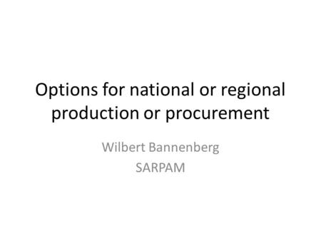 Options for national or regional production or procurement Wilbert Bannenberg SARPAM.