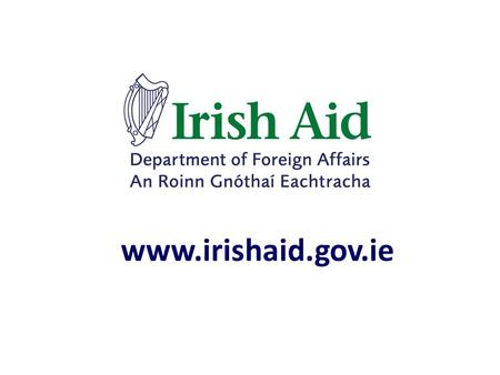 Www.irishaid.gov.ie. Overview Who ? Irish Aid is the Government's programme of overseas development assistance (ODA) to the poorest countries in the world.