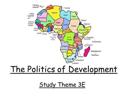 The Politics of Development Study Theme 3E. Africa Africa is a continent of approx 690 million people made up of 53 independent countries, amongst which.