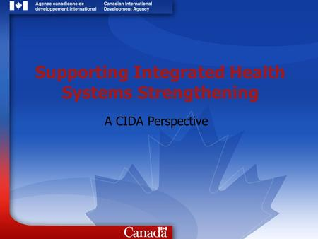 Supporting Integrated Health Systems Strengthening A CIDA Perspective.