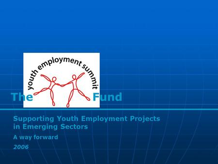 The Fund Supporting Youth Employment Projects in Emerging Sectors A way forward 2006.