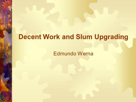 Decent Work and Slum Upgrading Edmundo Werna. 2 Structure of the Module  Types of participatory approaches  Livelihoods-oriented approach (Social Dialogue)