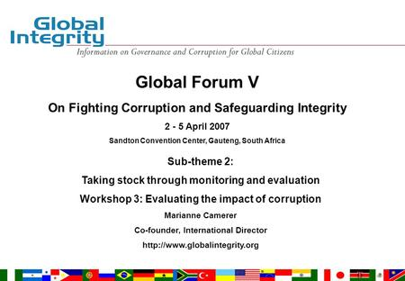 Global Forum V On Fighting Corruption and Safeguarding Integrity 2 - 5 April 2007 Sandton Convention Center, Gauteng, South Africa Sub-theme 2: Taking.