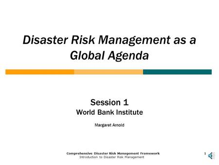 1Comprehensive Disaster Risk Management Framework Introduction to Disaster Risk Management 1111 Disaster Risk Management as a Global Agenda Session 1.