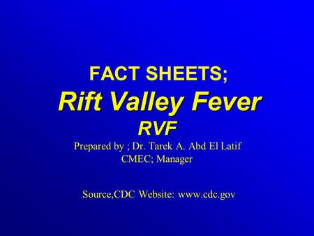 FACT SHEETS; Rift Valley Fever RVF Prepared by ; Dr. Tarek A
