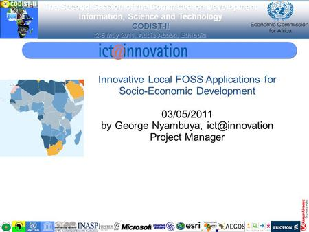 The Second Session of the Committee on Development Information, Science and Technology CODIST-II 2-5 May 2011, Addis Ababa, Ethiopia Innovative Local FOSS.