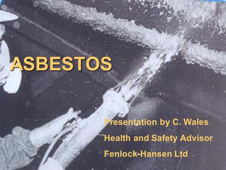 Hansen – Managing Safely Presentation by C. Wales Health and Safety Advisor Fenlock-Hansen Ltd ASBESTOS.