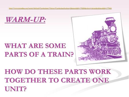 WARM-UP: WHAT ARE SOME PARTS OF A TRAIN? HOW DO THESE PARTS WORK TOGETHER TO CREATE ONE UNIT?