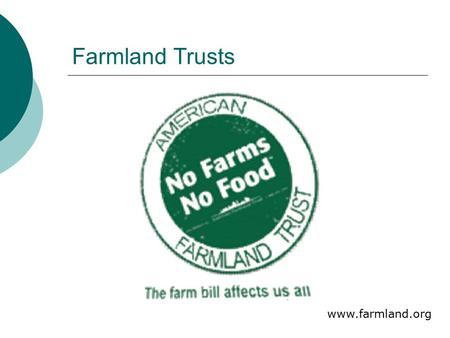 Farmland Trusts www.farmland.org. The issues  America is losing 1.2 million acres of farmland annually (farmland.org)  Most of which is very productive.