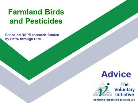 Farmland Birds and Pesticides Advice Based on RSPB research funded by Defra through CRD.