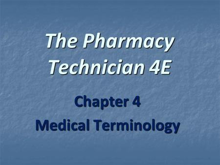 The Pharmacy Technician 4E Chapter 4 Medical Terminology.
