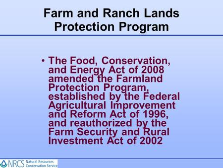 The Food, Conservation, and Energy Act of 2008 amended the Farmland Protection Program, established by the Federal Agricultural Improvement and Reform.