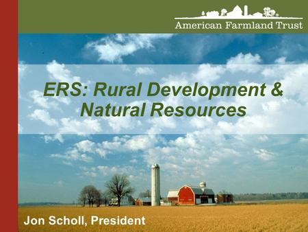 ERS: Rural Development & Natural Resources Jon Scholl, President.