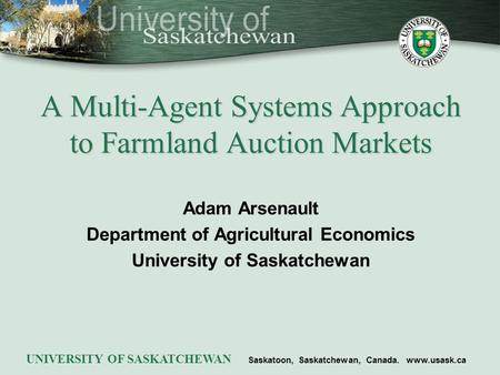 Adam Arsenault Department of Agricultural Economics University of Saskatchewan UNIVERSITY OF SASKATCHEWAN Saskatoon, Saskatchewan, Canada. www.usask.ca.
