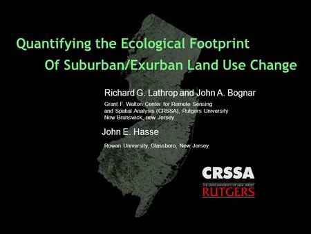 Quantifying the Ecological Footprint Of Suburban/Exurban Land Use Change Richard G. Lathrop and John A. Bognar Grant F. Walton Center for Remote Sensing.
