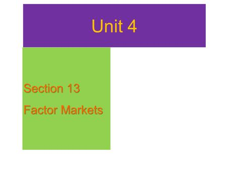 Unit 4 Section 13 Factor Markets.