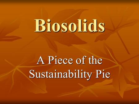 Biosolids A Piece of the Sustainability Pie. Sustainability Trifecta On the Farm at Madison Farms Madison Farms.
