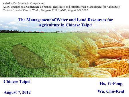 The Management of Water and Land Resources for Agriculture in Chinese Taipei Ho, Yi-Fong Wu, Chii-Reid Asia-Pacific Economic Cooperation APEC International.