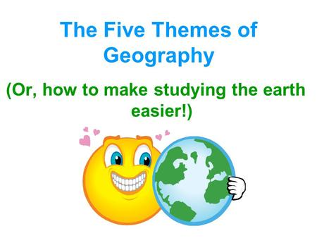The Five Themes of Geography (Or, how to make studying the earth easier!)