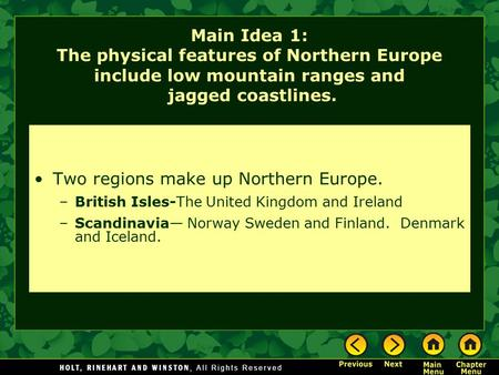 Main Idea 1: The physical features of Northern Europe include low mountain ranges and jagged coastlines. Two regions make up Northern Europe. –British.