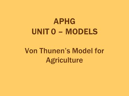 APHG UNIT 0 – MODELS Von Thunen's Model for Agriculture