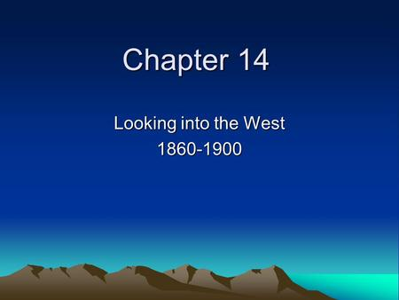 Chapter 14 Looking into the West 1860-1900. Moving West What conditions lured people to migrate to the West? Where did the western settlers come from?