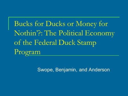 Bucks for Ducks or Money for Nothin'?: The Political Economy of the Federal Duck Stamp Program Swope, Benjamin, and Anderson.
