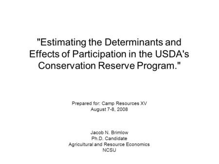 Estimating the Determinants and Effects of Participation in the USDA's Conservation Reserve Program. Prepared for: Camp Resources XV August 7-8, 2008.