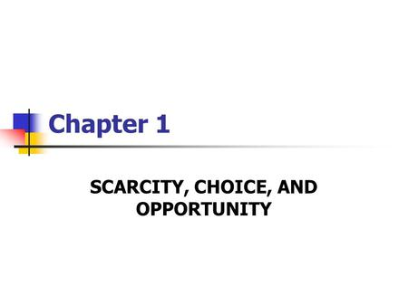 Chapter 1 SCARCITY, CHOICE, AND OPPORTUNITY. 1. Definition Economics studies how we use our scarce resources to specialize in production and to exchange.