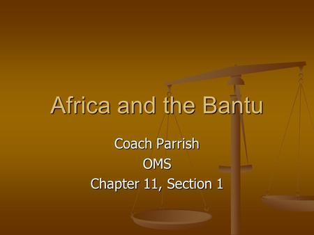 Africa and the Bantu Coach Parrish OMS Chapter 11, Section 1.