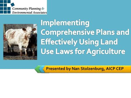 Presented by Nan Stolzenburg, AICP CEP. Hopefully, Your Plan… Provided an opportunity to engage farmers. Sets stage for support of local farms. Articulates.