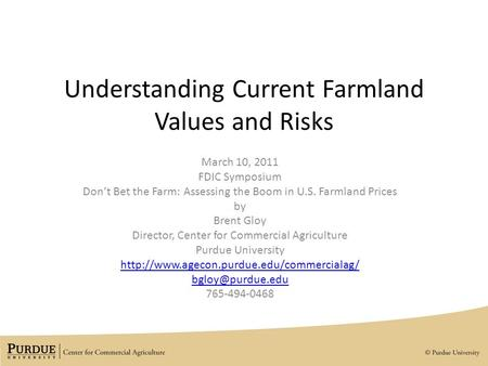 Understanding Current Farmland Values and Risks March 10, 2011 FDIC Symposium Don't Bet the Farm: Assessing the Boom in U.S. Farmland Prices by Brent Gloy.