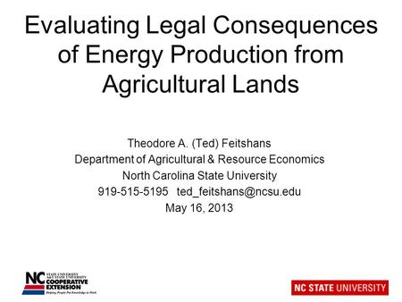 Evaluating Legal Consequences of Energy Production from Agricultural Lands Theodore A. (Ted) Feitshans Department of Agricultural & Resource Economics.