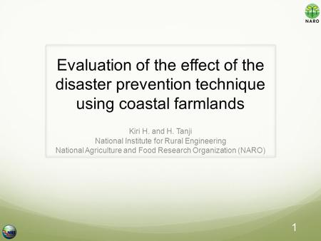 Evaluation of the effect of the disaster prevention technique using coastal farmlands Kiri H. and H. Tanji National Institute for Rural Engineering National.
