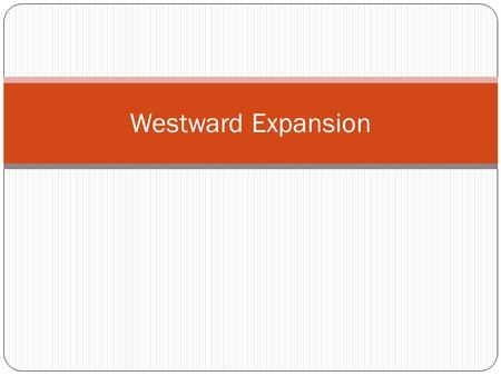 "Westward Expansion. The West ""The West"" was anywhere between the Mississippi River and the Pacific Ocean-That was the Western Frontier Because it was."