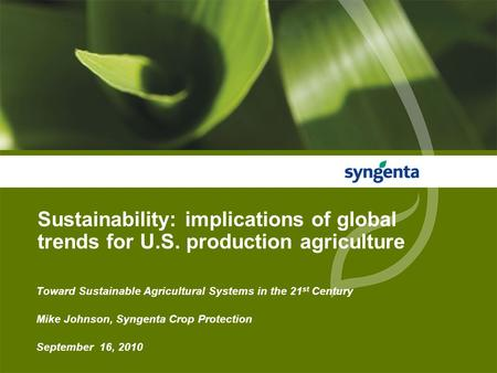 Sustainability: implications of global trends for U.S. production agriculture Toward Sustainable Agricultural Systems in the 21 st Century Mike Johnson,