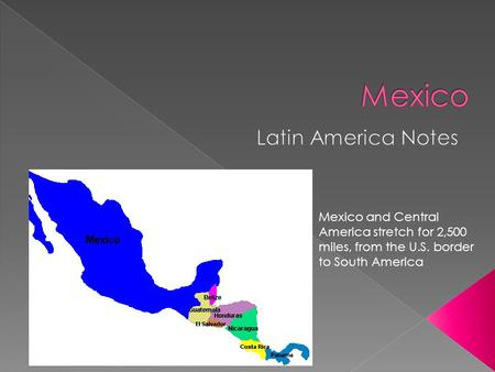 Mexico and Central America stretch for 2,500 miles, from the U.S. border to South America.