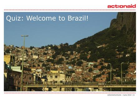 ActionAid schools | June 2014 | 1 Quiz: Welcome to Brazil!