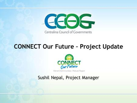 CONNECT Our Future – Project Update Sushil Nepal, Project Manager.
