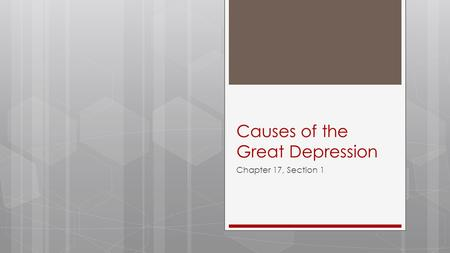 Causes of the Great Depression Chapter 17, Section 1.
