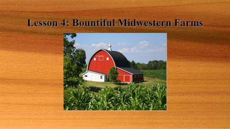 Lesson 4: Bountiful Midwestern Farms