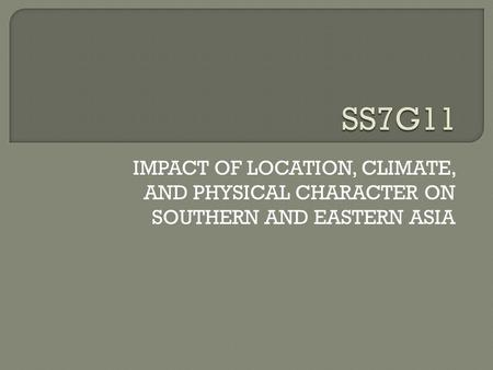 IMPACT OF LOCATION, CLIMATE, AND PHYSICAL CHARACTER ON SOUTHERN AND EASTERN ASIA.
