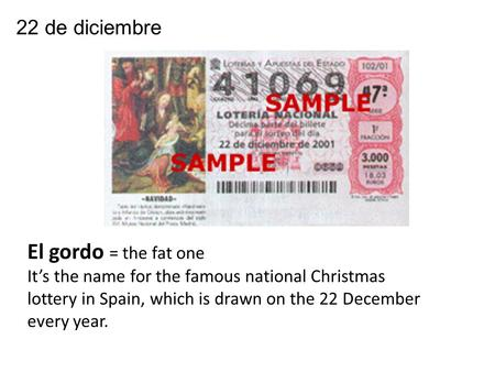 22 de diciembre El gordo = the fat one It's the name for the famous national Christmas lottery in Spain, which is drawn on the 22 December every year.