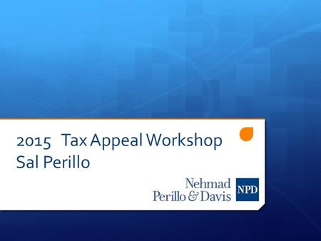 2015 Tax Appeal Workshop Sal Perillo. Tax Assessments are confusing! Understanding the core concepts of a tax assessment: (A) Tax Rate (B)Assessment (C)
