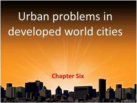 Urban problems in developed world cities Chapter Six.