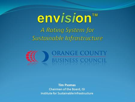 Tim Psomas Chairman of the Board, ISI Institute for Sustainable Infrastructure.